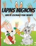 Lapins Mignons Livre de Coloriage pour Enfants: Livre de coloriage et d'activit?s avec des lapins mignons et adorables pour les tout-petits et les enf