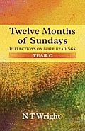 Twelve Months of Sundays Year C: Reflections On Bible Readings