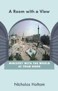 Room With a View: Ministry With the World At Your Door