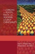 Origins of Feasts, Fasts and Seasons in Early Christianity