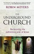 Underground Church: Reclaiming the Subversive Way of Jesus