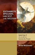 Eucharistic Epicleses, Ancient and Modern: Speaking of the Spirit in Eucharistic Prayers