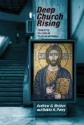 Deep Church Rising: Recovering the Roots of Christian Orthodoxy