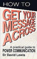 Get Your Message Across the Professional Communication Skills Everyone Needs