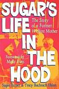 Sugar's Life in the Hood: The Story of a Former Welfare Mother