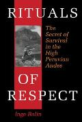 Rituals of Respect The Secret of Survival in the High Peruvian Andes