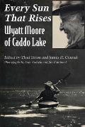 Every Sun That Rises: Wyatt Moore of Caddo Lake