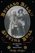 Buffalo Bill and Sitting Bull: Inventing the Wild West