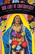 Our Lady of Controversy: Alma Lopez's Irreverent Apparition [With CD (Audio)]