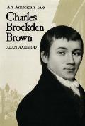 Charles Brockden Brown: An American Tale