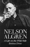 Nelson Algren A Life On The Wild Side
