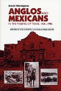 Anglos & Mexicans in the Making of Texas 1836 1986
