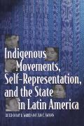 Indigenous Movements Self Representation & the State in Latin America