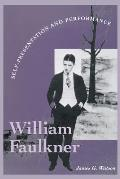 William Faulkner: Self-Presentation and Performance