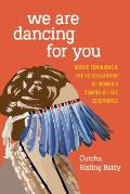We Are Dancing for You Native Feminisms & the Revitalization of Womens Coming of Age Ceremonies