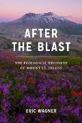 After the Blast The Ecological Recovery of Mount St Helens