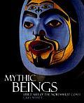 Mythic Beings Spirit Art of the Northwest Coast