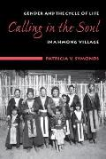 Calling in the Soul Gender & the Cycle of Life in a Hmong Village