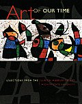 Art of Our Time Selections from the Ulrich Museum of Art Wichita State University