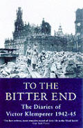 To The Bitter End The Diaries 1942 45