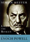 Like The Roman The Life Of Enoch Powell