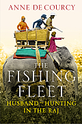 Fishing Fleet Husband Hunting in the Raj Anne de Courcy