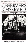 Observers Observed Essays on Ethnographic Fieldwork