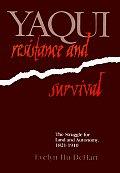 Yaqui Resistance & Survival The Struggle