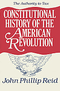 Constitutional History of the American Revolution Volume 2 The Authority to Tax