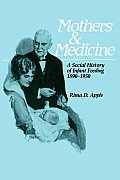 Mothers and Medicine: A Social History of Infant Feeding, 1890a 1950