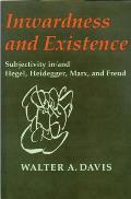 Inwardness & Existence Subjectivity In & Hegel Heidegger Marx & Freud