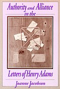 Authority and Alliance in the Letters of Henry Adams