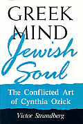 Greek Mind/Jewish Soul: The Conflicted Art of Cynthia Ozick