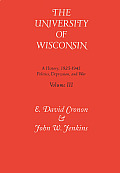 Univ of Wisconsin V3: Volume III: Politics, Depression, and War, 1925-1945