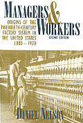 Managers and Workers: Origins of the Twentieth-Century Factory System in the United States, 1880-1920