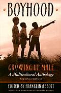 Boyhood, Growing Up Male a Multicultural Anthology (Revised)