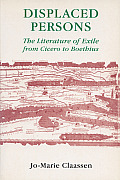 Displaced Persons: The Literature of Exile from Cicero to Boethius