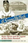A Summer Up North: Henry Aaron and the Legend of Eau Claire Baseball