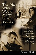 Man Who Would Marry Susan Sontag & Other Intimate Literary Portraits of the Bohemian Era