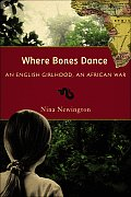 Where Bones Dance: An English Girlhood, an African War