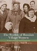 Worlds Of Russian Village Women Tradition Transgression Compromise