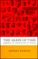 Shape Of Time Remarks On The History of Things