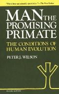 Man, the Promising Primate: The Conditions of Human Evolution, Second Edition