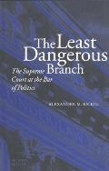 Least Dangerous Branch The Supreme Court at the Bar of Politics