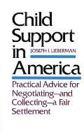 Child Support in America: Practical Advice for Negotiating-And Collecting-A Fair Settlement