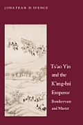 Ts`ao Yin and the K`ang-Hsi Emperor: Bondservant and Master, Second Edition