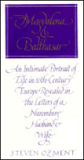 Magdalena & Balthasar An Intimate Portrait of Life in 16th Century Europe Revealed in the Letters of a Nuremburg Husband & Wife