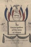 The Emancipation of the Jews of Alsace: Acculturation and Tradition in the Nineteenth Century