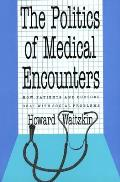 Politics of Medical Encounters How Patients & Doctors Deal with Social Problems