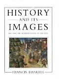History & Its Images Art & the Interpretation of the Past